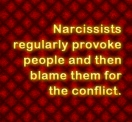 Narcissists provoke people.
